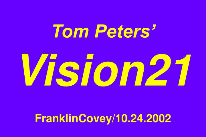 tom peters vision21 franklincovey 10 24 2002 n.