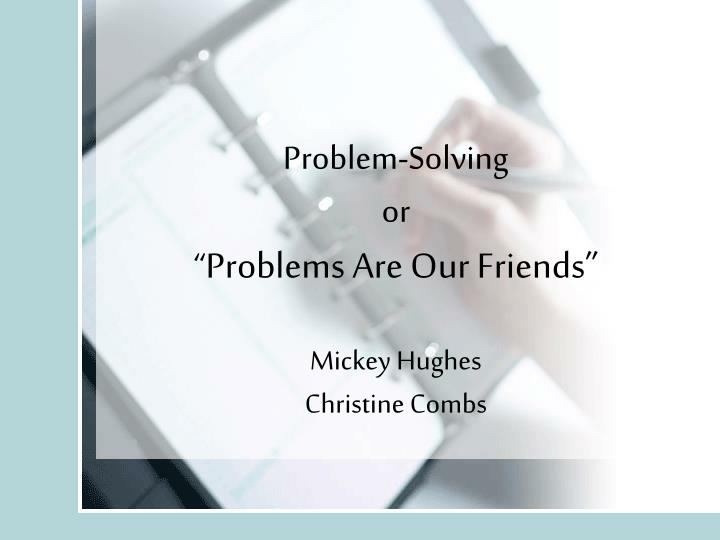 problem solving or problems are our friends mickey hughes christine combs n.