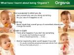 what have i learnt about being organix