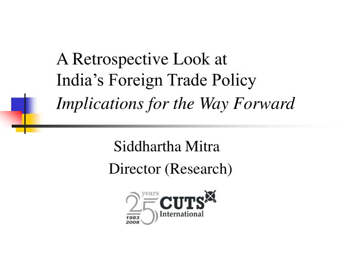 a retrospective look at india s foreign trade policy implications for the way forward n.