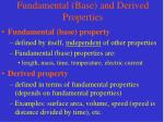 fundamental base and derived properties