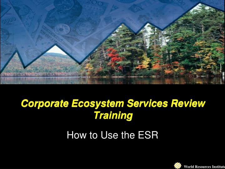 corporate ecosystem services review training how to use the esr n.
