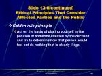 slide 13 6 continued ethical principles that consider affected parties and the public