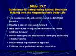 slide 13 7 guidelines for integrating ethical decision making into the organization s daily life