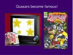 quasars become famous