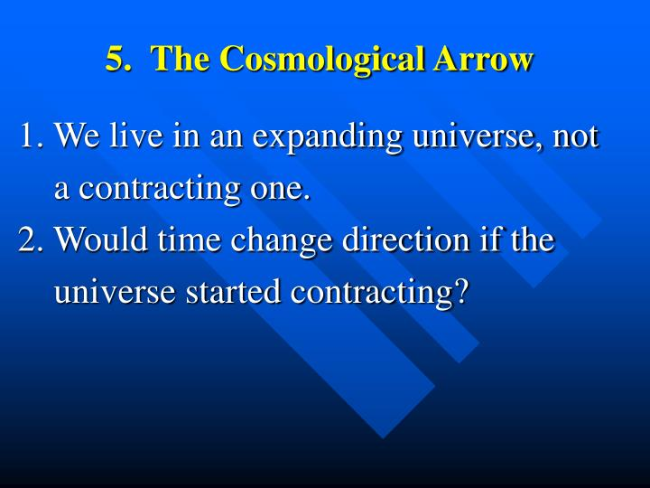 5.  The Cosmological Arrow