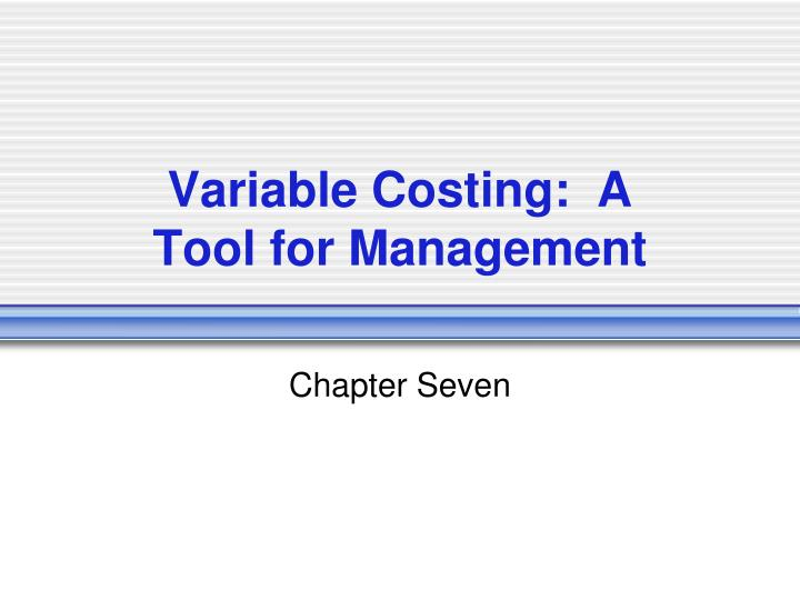 variable costing a tool for management n.