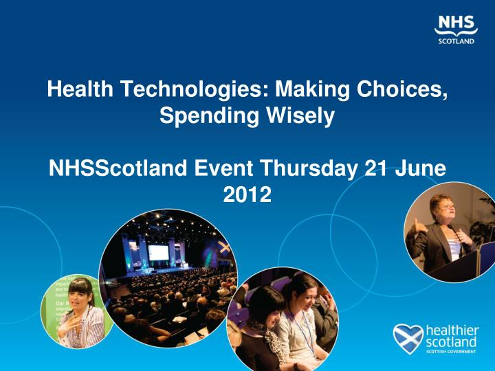 health technologies making choices spending wisely nhsscotland event thursday 21 june 2012 n.