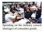 spending on the military caused shortages of consumer goods