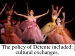 the policy of d tente included cultural exchanges