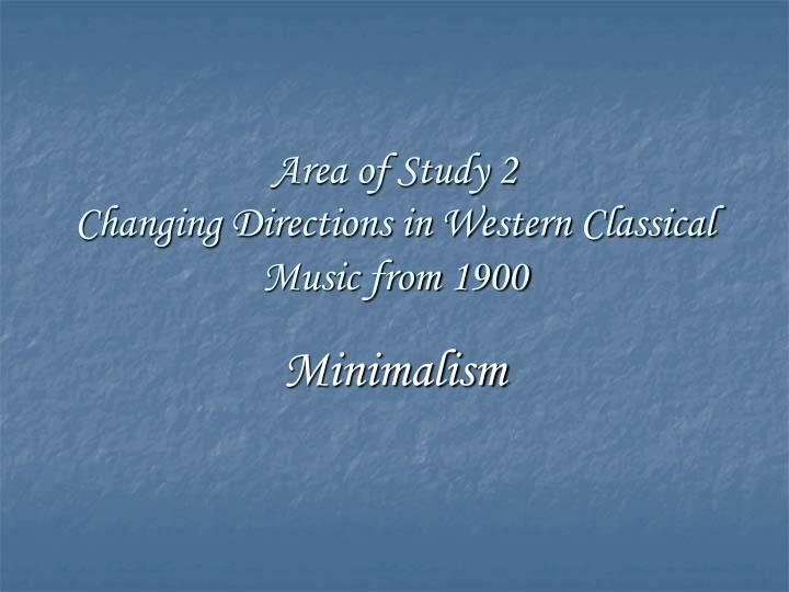area of study 2 changing directions in western classical music from 1900 n.