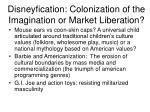 disneyfication colonization of the imagination or market liberation