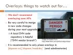overlays things to watch out for