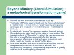 beyond mimicry literal simulation a metaphorical transformation game2