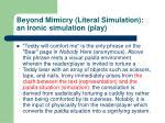 beyond mimicry literal simulation an ironic simulation play1