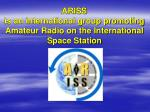 ariss is an international group promoting amateur radio on the international space station