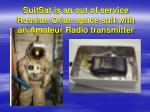 suitsat is an out of service russian orlan space suit with an amateur radio transmitter