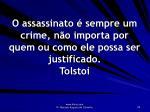 o assassinato sempre um crime n o importa por quem ou como ele possa ser justificado tolstoi