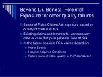 beyond dr bones potential exposure for other quality failures