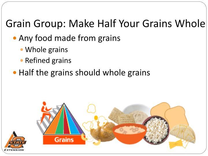 Grain Group: Make Half Your Grains Whole
