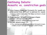 continuing debate acoustic vs constriction goals