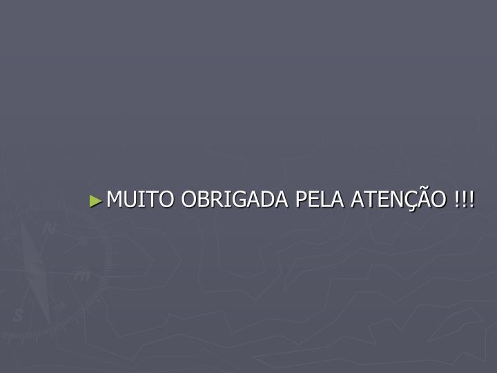 MUITO OBRIGADA PELA ATENÇÃO !!!