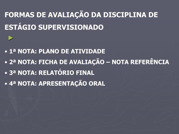 FORMAS DE AVALIAÇÃO DA DISCIPLINA DE ESTÁGIO SUPERVISIONADO