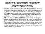 transfer or agreement to transfer property continued
