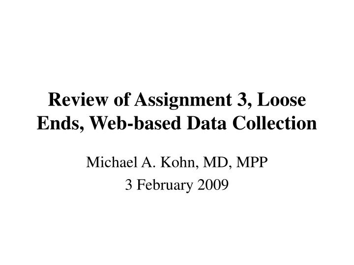 review of assignment 3 loose ends web based data collection n.