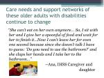 care needs and support networks of these older adults with disabilities continue to change