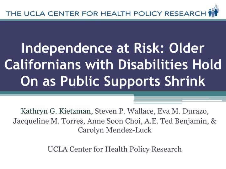 independence at risk older californians with disabilities hold on as public supports shrink n.