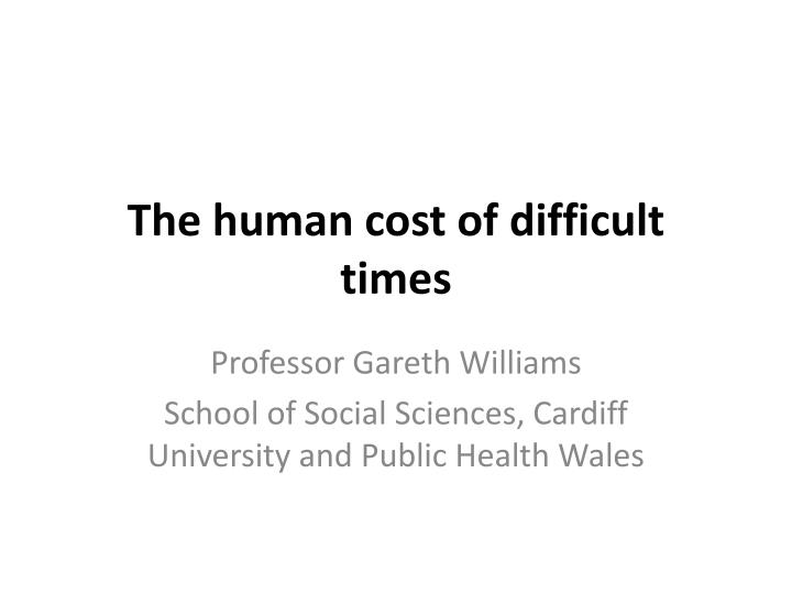 the human cost of difficult times n.
