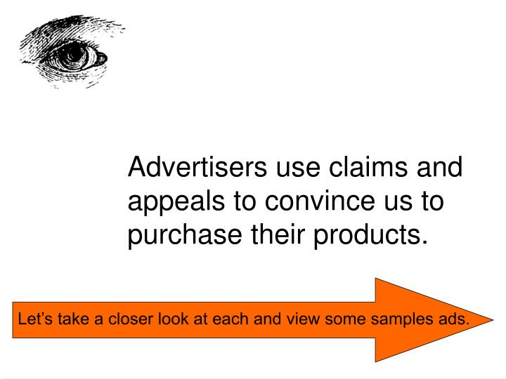 Advertisers use claims and appeals to convince us to purchase their products