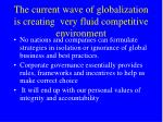 the current wave of globalization is creating very fluid competitive environment