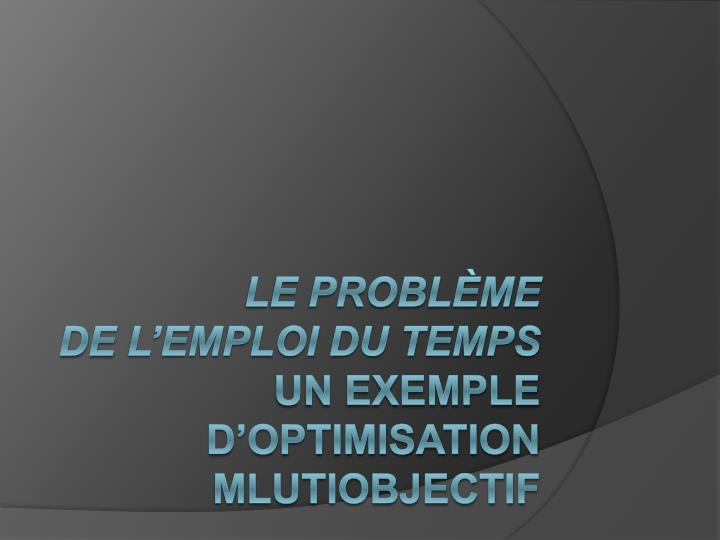 le probl me de l emploi du temps un exemple d optimisation mlutiobjectif n.