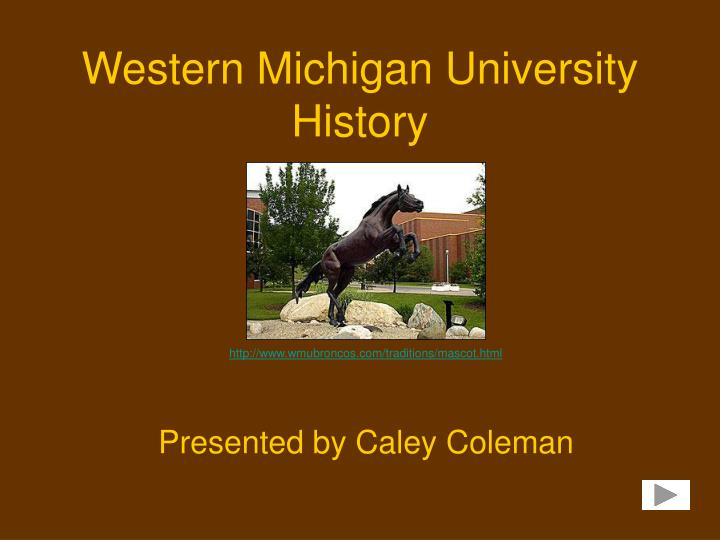 western michigan university history presented by caley coleman n.
