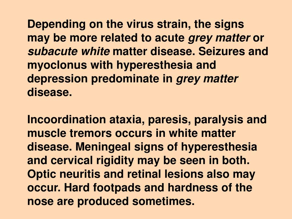 Depending on the virus strain, the signs may be more related to acute