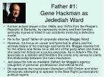 father 1 gene hackman as jedediah ward