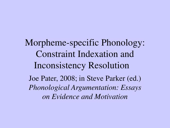 morpheme specific phonology constraint indexation and inconsistency resolution n.
