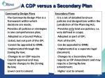 a cdp versus a secondary plan