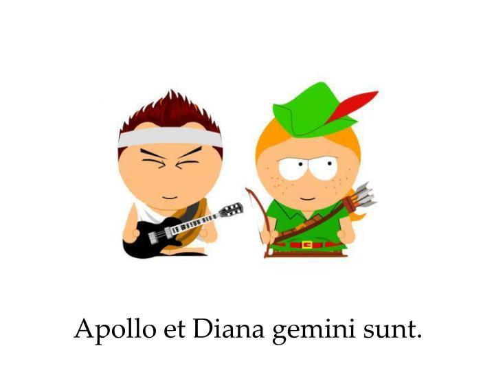 Apollo et Diana gemini sunt.