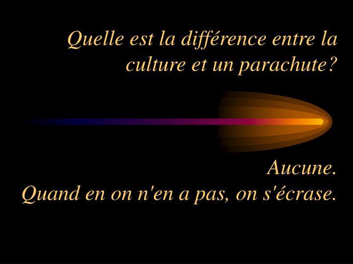 Quelle est la différence entre la culture et un parachute?