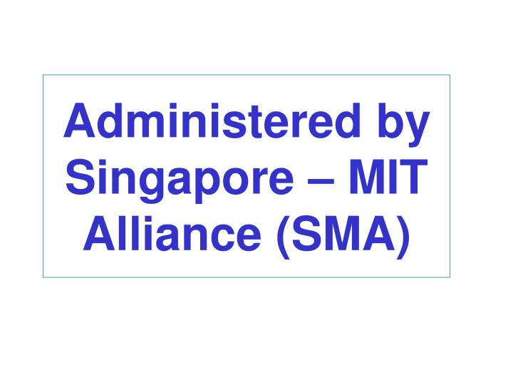 Administered by singapore mit alliance sma