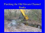 patching the old stream channel banks