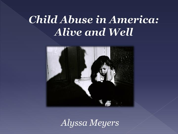 Child abuse in america alive and well