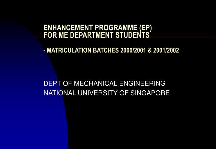Enhancement programme ep for me department students matriculation batches 2000 2001 2001 2002