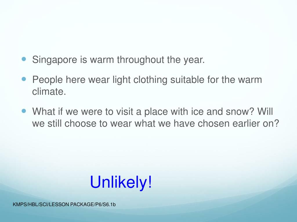 Singapore is warm throughout the year.