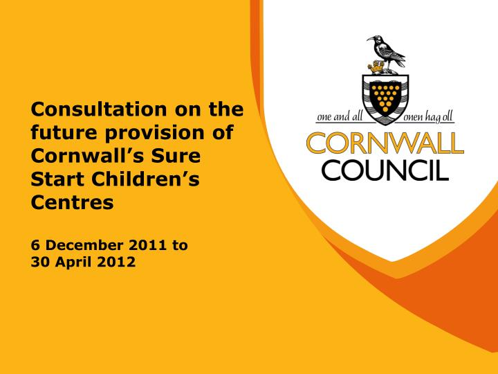 Consultation on the future provision of Cornwall's Sure Start Children's Centres