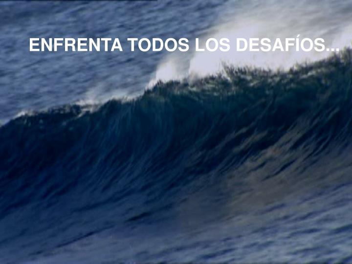 ENFRENTA TODOS LOS DESAFÍOS...