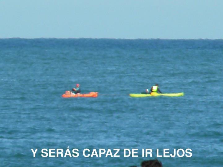 Y SERÁS CAPAZ DE IR LEJOS